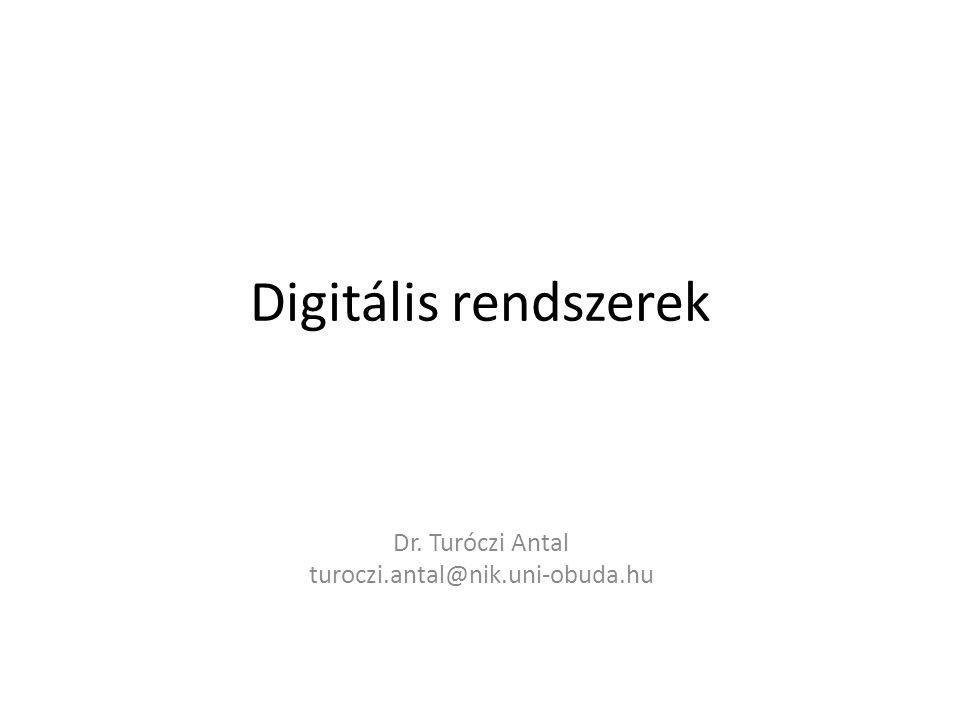 Digitális rendszerek Dr. Turóczi Antal turoczi.antal@nik.uni-obuda.hu
