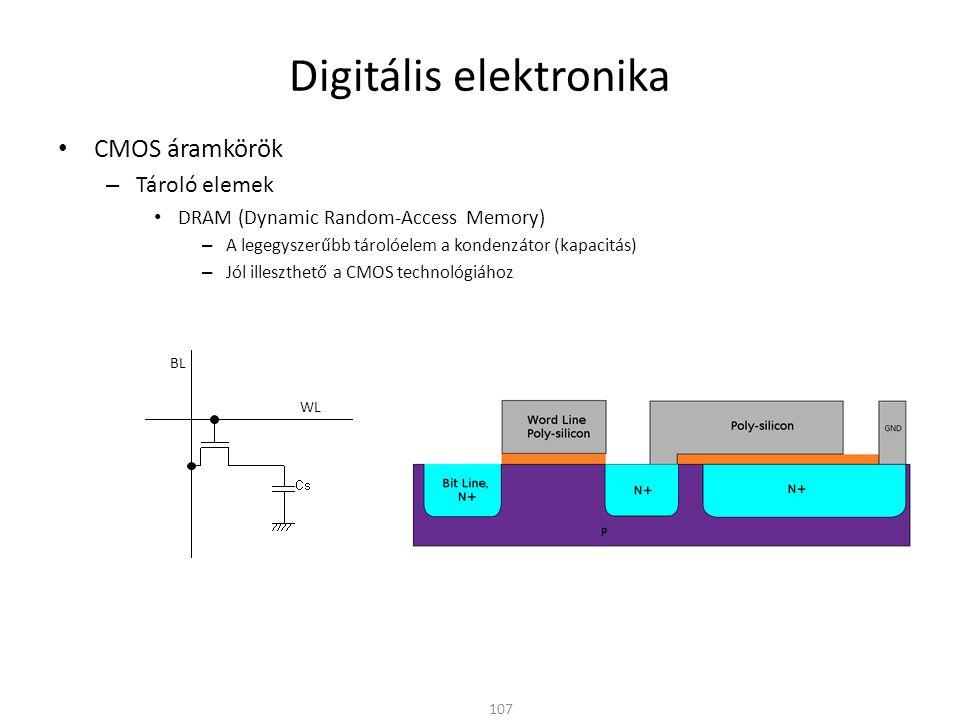 Digitális elektronika • CMOS áramkörök – Tároló elemek • DRAM (Dynamic Random-Access Memory) – A legegyszerűbb tárolóelem a kondenzátor (kapacitás) –