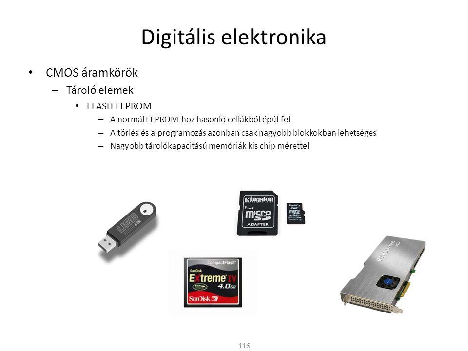 Digitális elektronika • CMOS áramkörök – Tároló elemek • FLASH EEPROM – A normál EEPROM-hoz hasonló cellákból épül fel – A törlés és a programozás azo