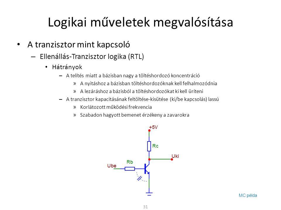 Logikai műveletek megvalósítása • A tranzisztor mint kapcsoló – Ellenállás-Tranzisztor logika (RTL) • Hátrányok – A telítés miatt a bázisban nagy a tö