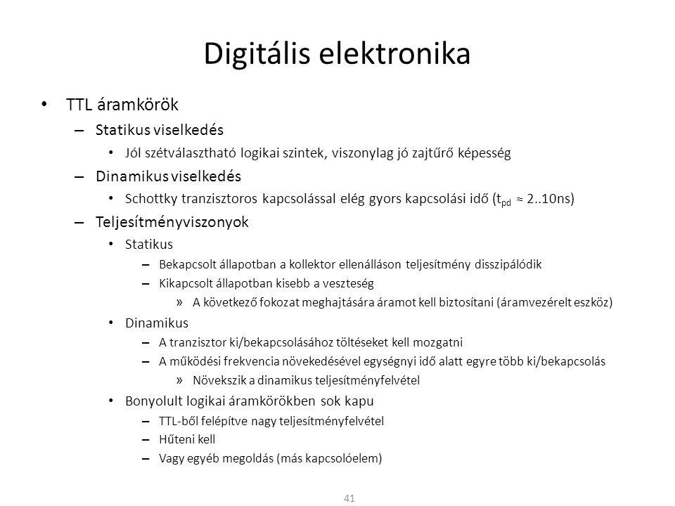Digitális elektronika • TTL áramkörök – Statikus viselkedés • Jól szétválasztható logikai szintek, viszonylag jó zajtűrő képesség – Dinamikus viselked