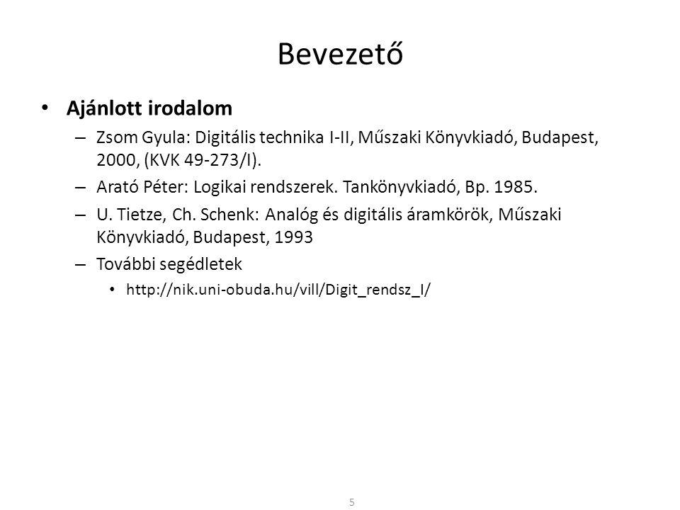 Bevezető • Ajánlott irodalom – Zsom Gyula: Digitális technika I-II, Műszaki Könyvkiadó, Budapest, 2000, (KVK 49-273/I). – Arató Péter: Logikai rendsze