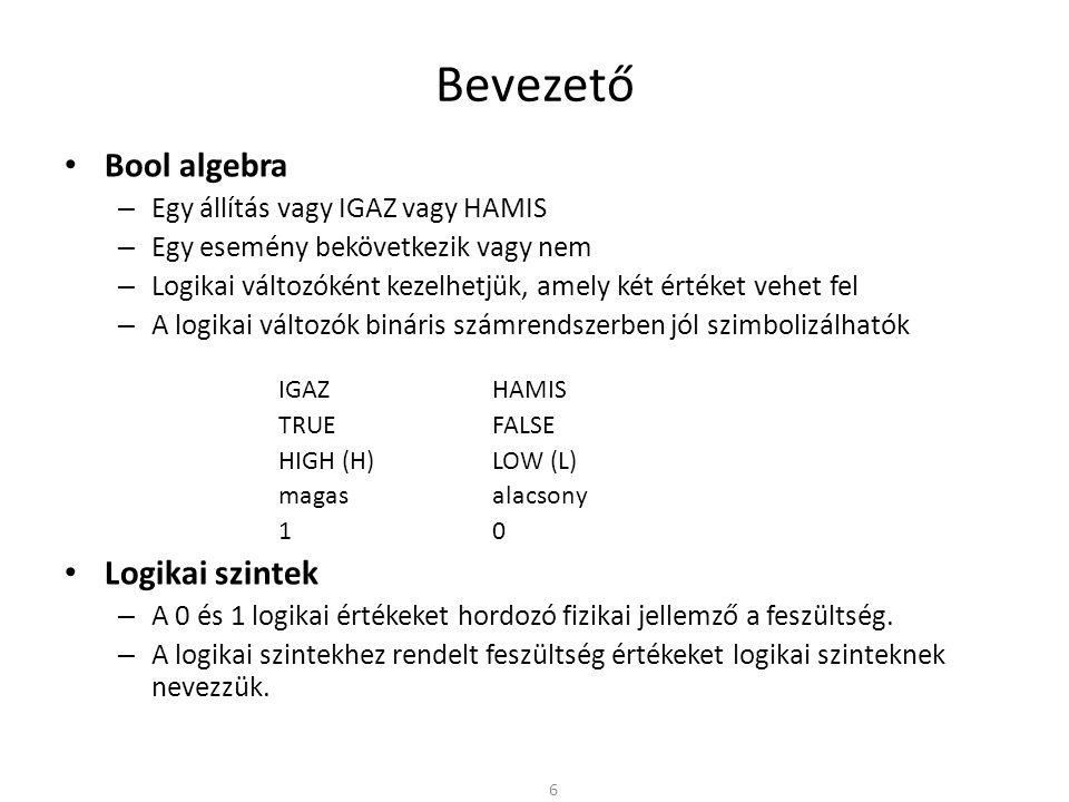 Bevezető • Bool algebra – Egy állítás vagy IGAZ vagy HAMIS – Egy esemény bekövetkezik vagy nem – Logikai változóként kezelhetjük, amely két értéket ve