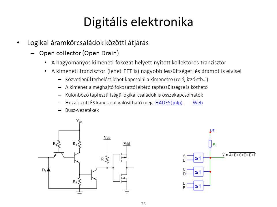 Digitális elektronika • Logikai áramkörcsaládok közötti átjárás – Open collector (Open Drain) • A hagyományos kimeneti fokozat helyett nyitott kollekt