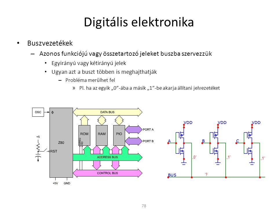 Digitális elektronika • Buszvezetékek – Azonos funkciójú vagy összetartozó jeleket buszba szervezzük • Egyirányú vagy kétirányú jelek • Ugyan azt a bu