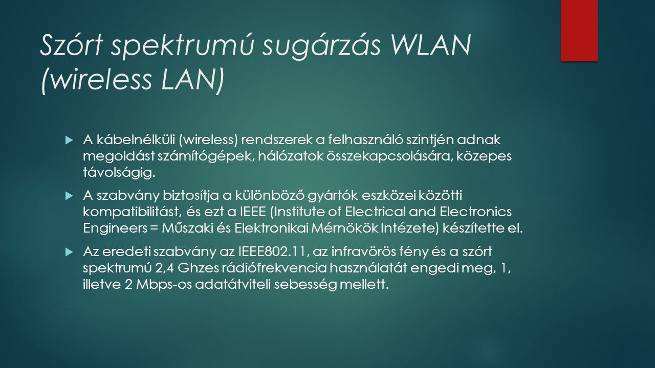 Szórt spektrumú sugárzás WLAN (wireless LAN)  A kábelnélküli (wireless) rendszerek a felhasználó szintjén adnak megoldást számítógépek, hálózatok öss
