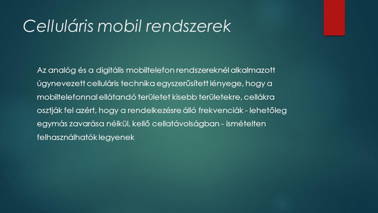 Celluláris mobil rendszerek Az analóg és a digitális mobiltelefon rendszereknél alkalmazott úgynevezett celluláris technika egyszerűsített lényege, ho
