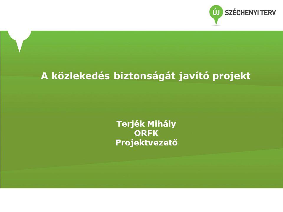 A közlekedés biztonságát javító projekt Terjék Mihály ORFK Projektvezető