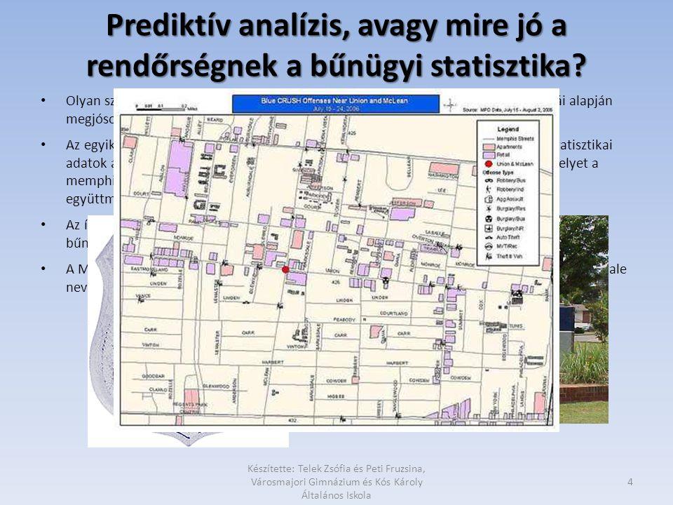 Prediktív analízis, avagy mire jó a rendőrségnek a bűnügyi statisztika? • Olyan számítógépes programokat hoztak létre, amelyek a város bűnügyi statisz