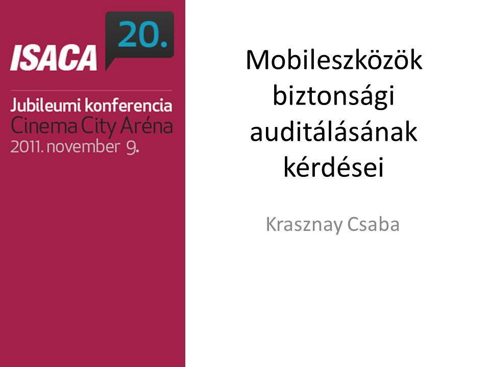 Mobileszközök biztonsági auditálásának kérdései Krasznay Csaba
