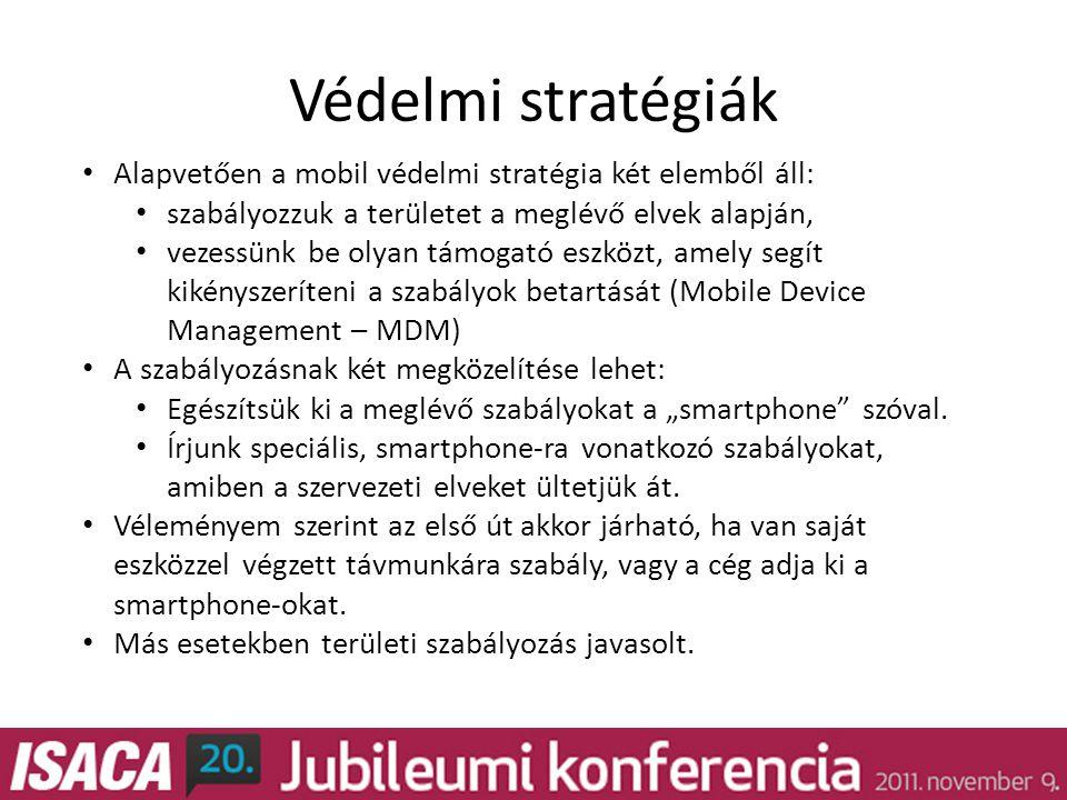 """Védelmi stratégiák • Alapvetően a mobil védelmi stratégia két elemből áll: • szabályozzuk a területet a meglévő elvek alapján, • vezessünk be olyan támogató eszközt, amely segít kikényszeríteni a szabályok betartását (Mobile Device Management – MDM) • A szabályozásnak két megközelítése lehet: • Egészítsük ki a meglévő szabályokat a """"smartphone szóval."""