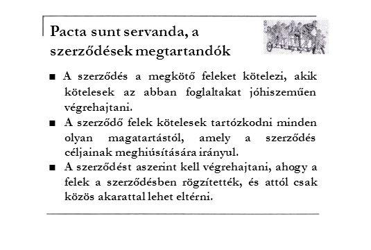■ A szerződés a megkötő feleket kötelezi, akik kötelesek az abban foglaltakat jóhiszeműen végrehajtani.