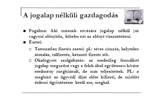 Clausula rebus sic stantibus, ameddig a dolgok így állnak fenn ■A pacta sunt servanda elv alóli kivételt jelenti: amennyiben a szerződés megkötése után a felek bármelyikének körülményeiben olyan lényeges változás áll be, amely miatt a szerződés további teljesítése el nem várható, mentesülhet a teljesítési kényszer alól: □ Kezdeményezheti a bíróság előtt a szerződés módosítását vagy □ Egyoldalú nyilatkozatával a szerződést megszüntetheti (felmondhatja), esetleg felbonthatja (elállás).