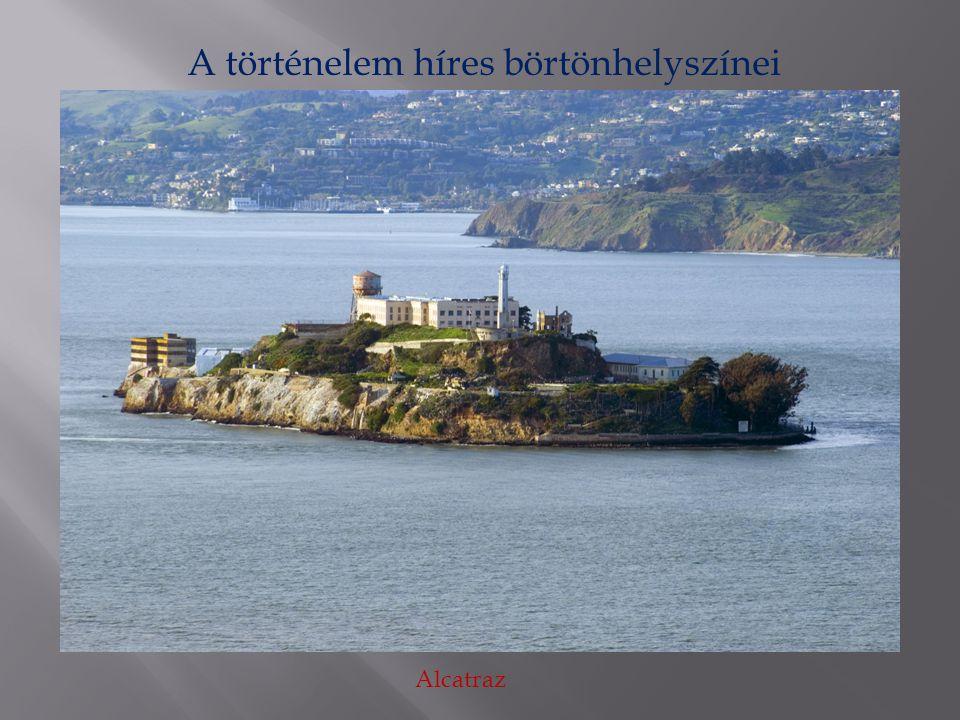 A történelem híres börtönhelyszínei Ördögsziget (The Devil's island) Alcatraz