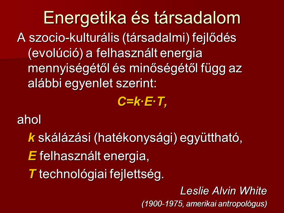 Energetika és társadalom A szocio-kulturális (társadalmi) fejlődés (evolúció) a felhasznált energia mennyiségétől és minőségétől függ az alábbi egyenl