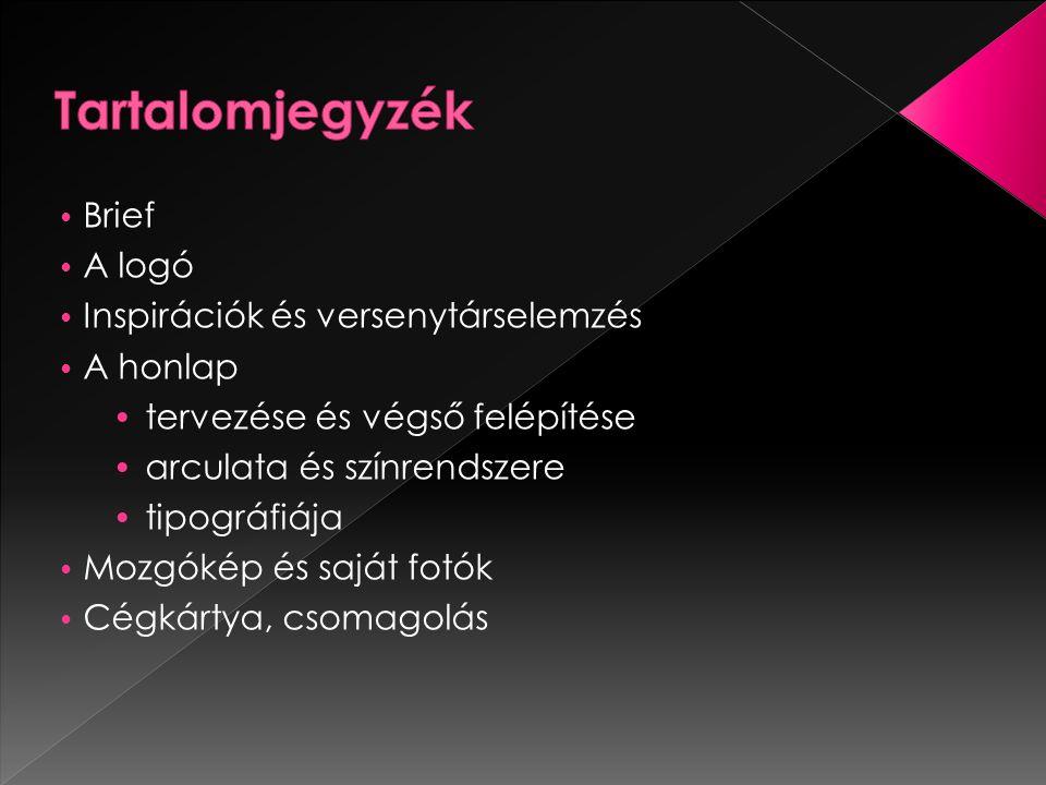 • Brief • A logó • Inspirációk és versenytárselemzés • A honlap • tervezése és végső felépítése • arculata és színrendszere • tipográfiája • Mozgókép és saját fotók • Cégkártya, csomagolás