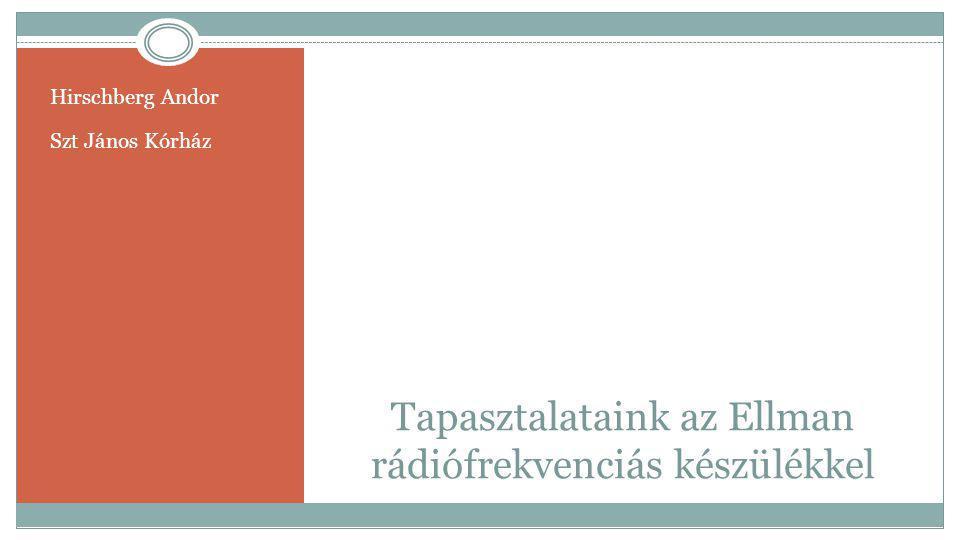 Hirschberg Andor Szt János Kórház Tapasztalataink az Ellman rádiófrekvenciás készülékkel