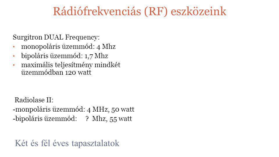 Rádiófrekvenciás (RF) eszközeink Surgitron DUAL Frequency: • monopoláris üzemmód: 4 Mhz • bipoláris üzemmód: 1,7 Mhz • maximális teljesítmény mindkét