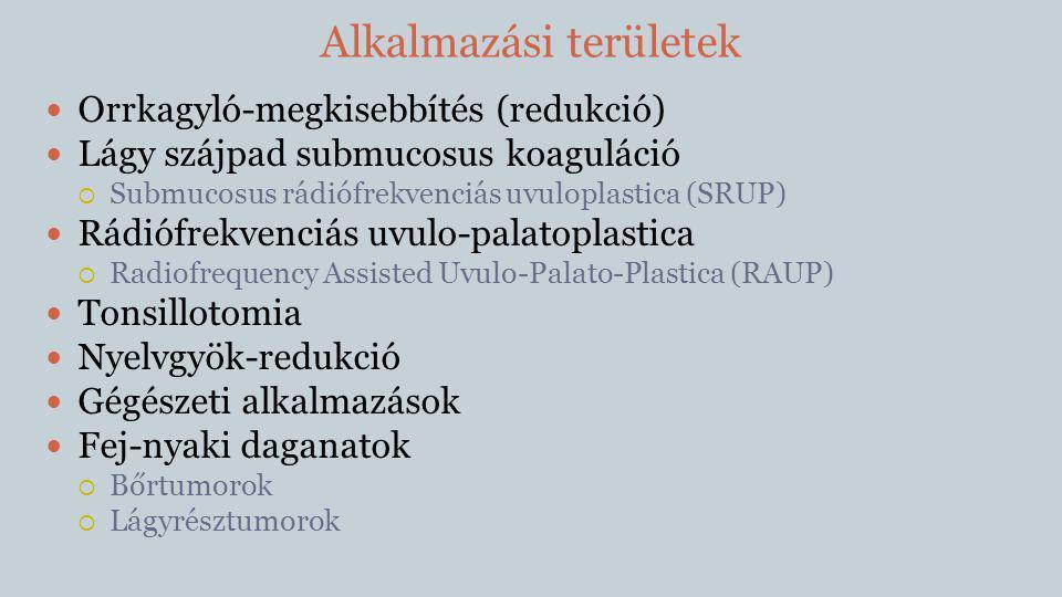 Egyéb alkalmazások  Bőrtumorok  Rhinophyma  Lágyrésztumorok  Bőrmetszések  Septum-polyp (n=4)  Oropharynx: partialis nyelv-, szájfenékreszekció (n=2)