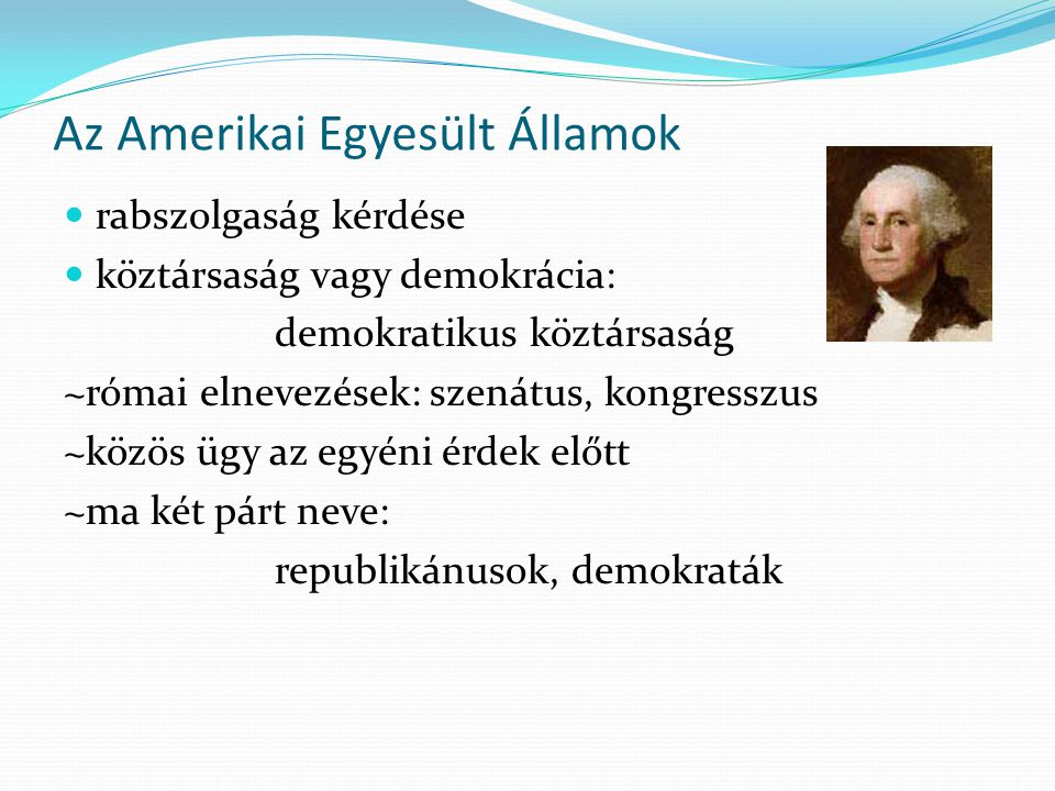 Az Amerikai Egyesült Államok  rabszolgaság kérdése  köztársaság vagy demokrácia: demokratikus köztársaság ~római elnevezések: szenátus, kongresszus
