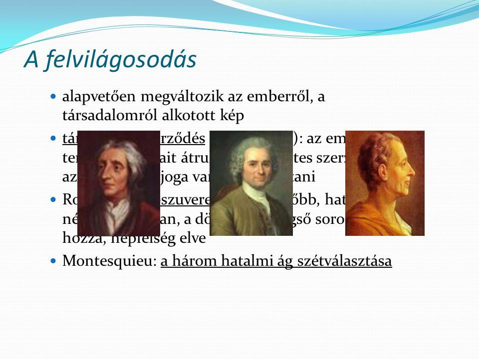 A felvilágosodás  alapvetően megváltozik az emberről, a társadalomról alkotott kép  társadalmi szerződés (John Locke): az ember természeti jogait át