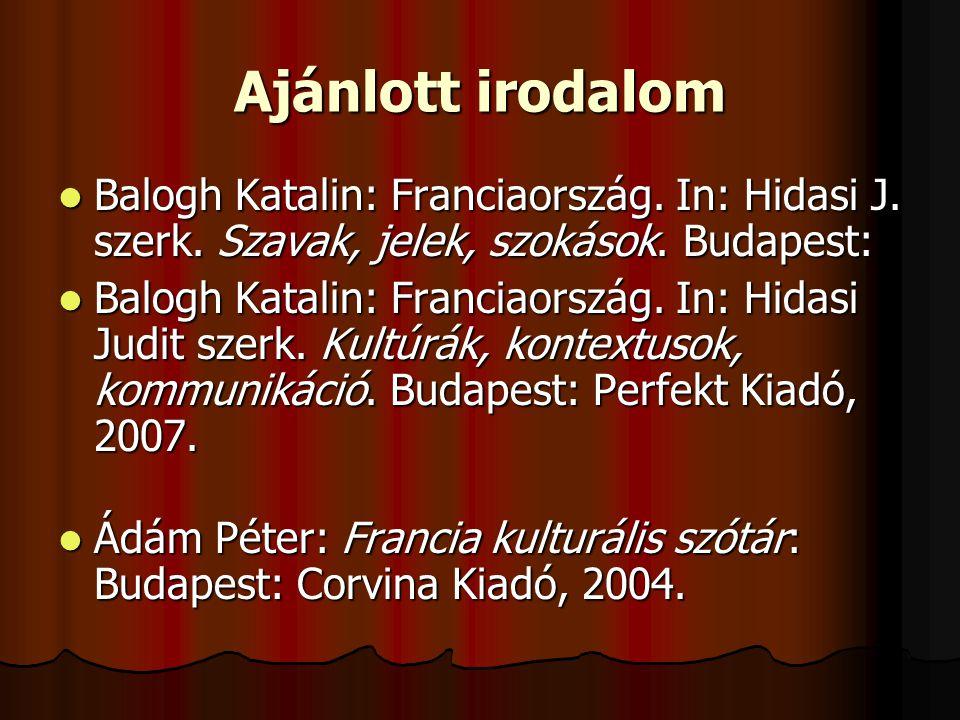 Ajánlott irodalom  Balogh Katalin: Franciaország. In: Hidasi J. szerk. Szavak, jelek, szokások. Budapest:  Balogh Katalin: Franciaország. In: Hidasi