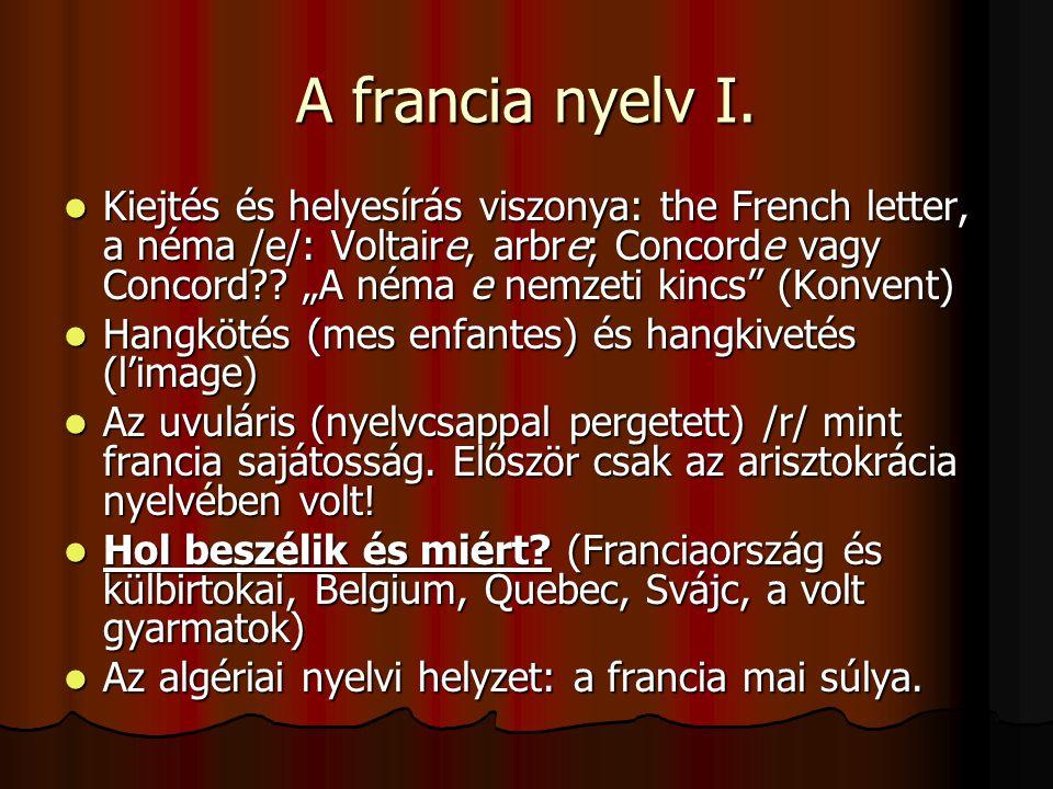 """A francia nyelv I.  Kiejtés és helyesírás viszonya: the French letter, a néma /e/: Voltaire, arbre; Concorde vagy Concord?? """"A néma e nemzeti kincs"""""""
