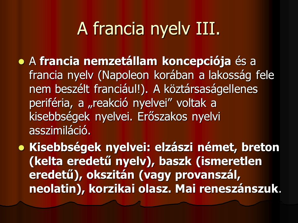 A francia nyelv III.  A francia nemzetállam koncepciója és a francia nyelv (Napoleon korában a lakosság fele nem beszélt franciául!). A köztársaságel