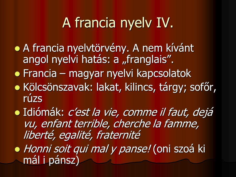 """A francia nyelv IV.  A francia nyelvtörvény. A nem kívánt angol nyelvi hatás: a """"franglais"""".  Francia – magyar nyelvi kapcsolatok  Kölcsönszavak: l"""