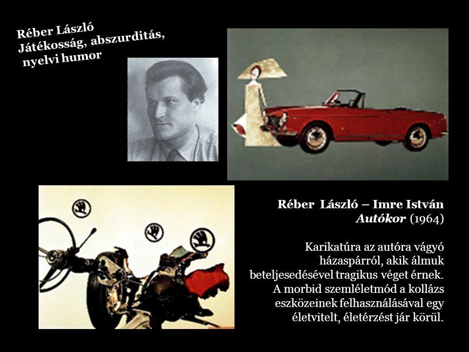 Réber László Játékosság, abszurditás, nyelvi humor Réber László – Imre István Autókor (1964) Karikatúra az autóra vágyó házaspárról, akik álmuk betelj