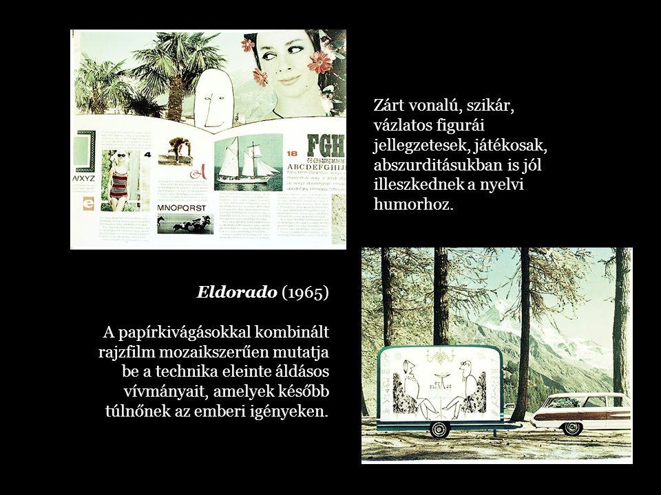 Eldorado (1965) A papírkivágásokkal kombinált rajzfilm mozaikszerűen mutatja be a technika eleinte áldásos vívmányait, amelyek később túlnőnek az embe