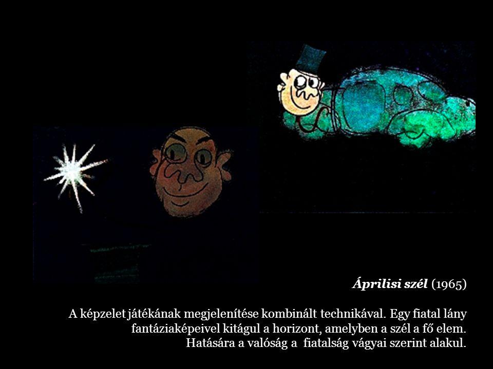 Áprilisi szél (1965) A képzelet játékának megjelenítése kombinált technikával. Egy fiatal lány fantáziaképeivel kitágul a horizont, amelyben a szél a