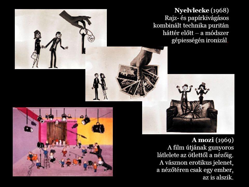Nyelvlecke (1968) Rajz- és papírkivágásos kombinált technika puritán háttér előtt – a módszer gépiességén ironizál. A mozi (1969) A film útjának gunyo