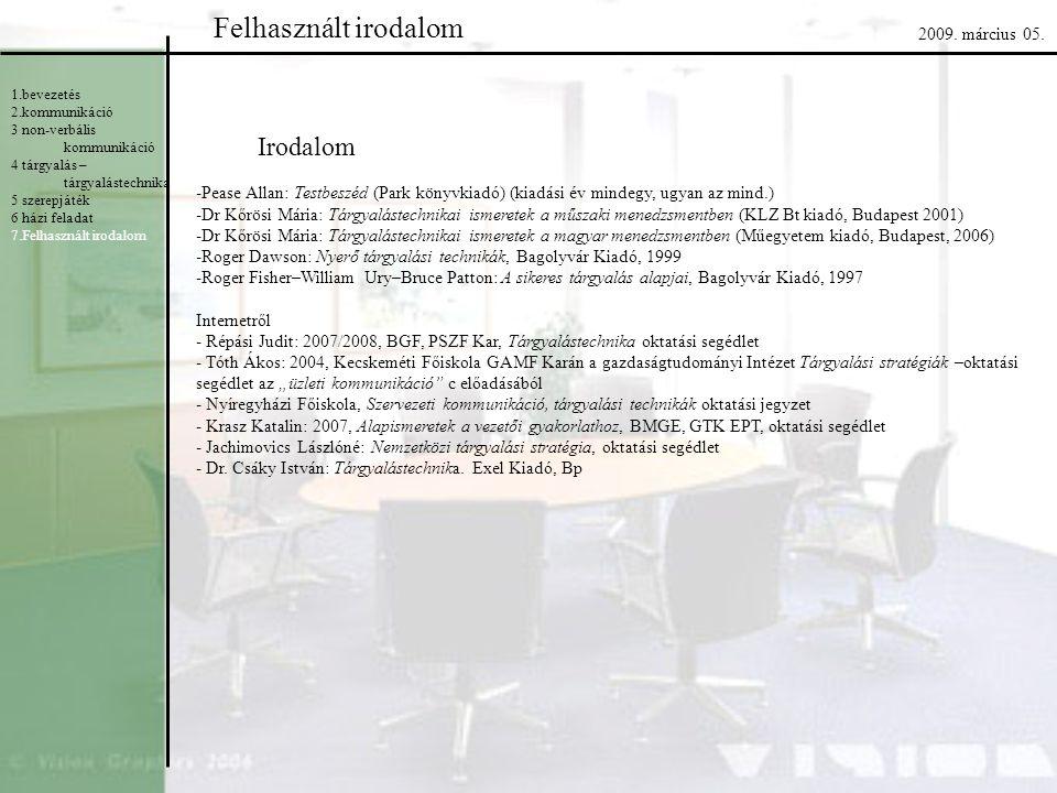 Felhasznált irodalom Irodalom 1.bevezetés 2.kommunikáció 3 non-verbális kommunikáció 4 tárgyalás – tárgyalástechnika 5 szerepjáték 6 házi feladat 7.Fe