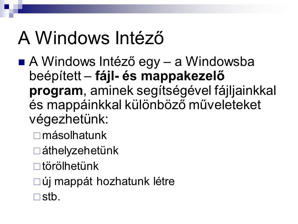 A Windows Intéző  A Windows Intéző egy – a Windowsba beépített – fájl- és mappakezelő program, aminek segítségével fájljainkkal és mappáinkkal különb
