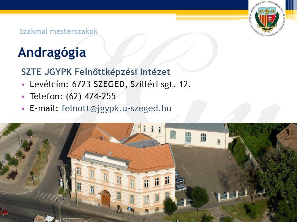 Andragógia SZTE JGYPK Felnőttképzési Intézet • Levélcím: 6723 SZEGED, Szilléri sgt. 12. • Telefon: (62) 474-255 • E-mail: felnott@jgypk.u-szeged.hu Sz