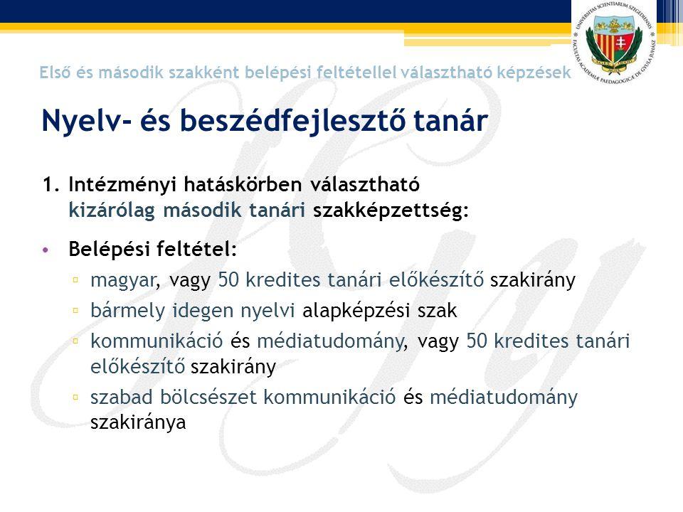 1.Intézményi hatáskörben választható kizárólag második tanári szakképzettség: • Belépési feltétel: ▫ magyar, vagy 50 kredites tanári előkészítő szakir
