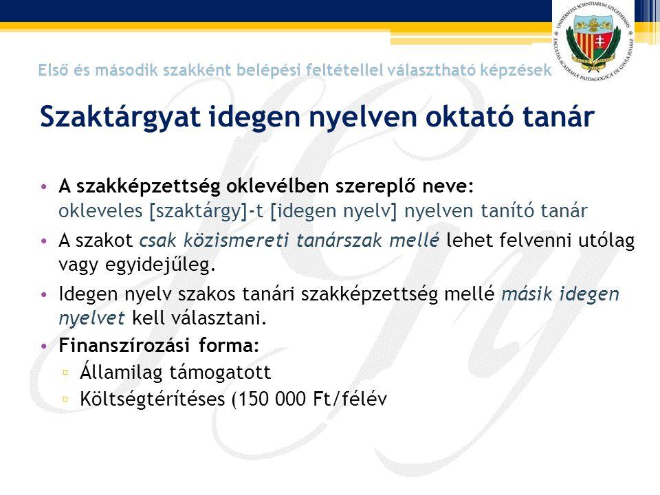 Szaktárgyat idegen nyelven oktató tanár • A szakképzettség oklevélben szereplő neve: okleveles [szaktárgy]-t [idegen nyelv] nyelven tanító tanár • A s