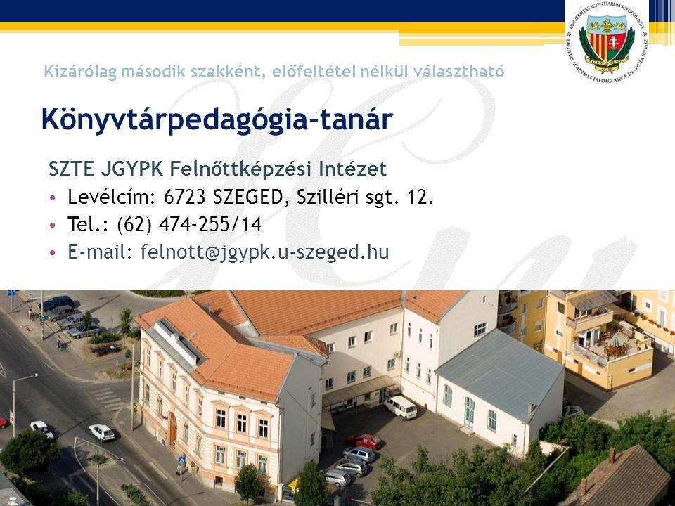 SZTE JGYPK Felnőttképzési Intézet • Levélcím: 6723 SZEGED, Szilléri sgt. 12. • Tel.: (62) 474-255/14 • E-mail: felnott@jgypk.u-szeged.hu Könyvtárpedag