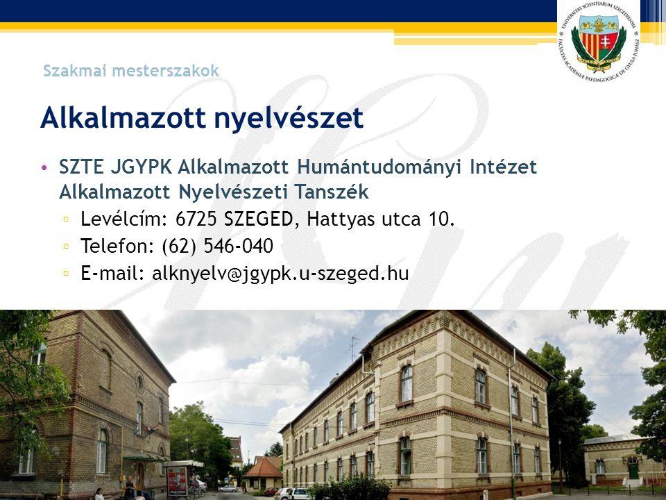 Alkalmazott nyelvészet • SZTE JGYPK Alkalmazott Humántudományi Intézet Alkalmazott Nyelvészeti Tanszék ▫ Levélcím: 6725 SZEGED, Hattyas utca 10. ▫ Tel