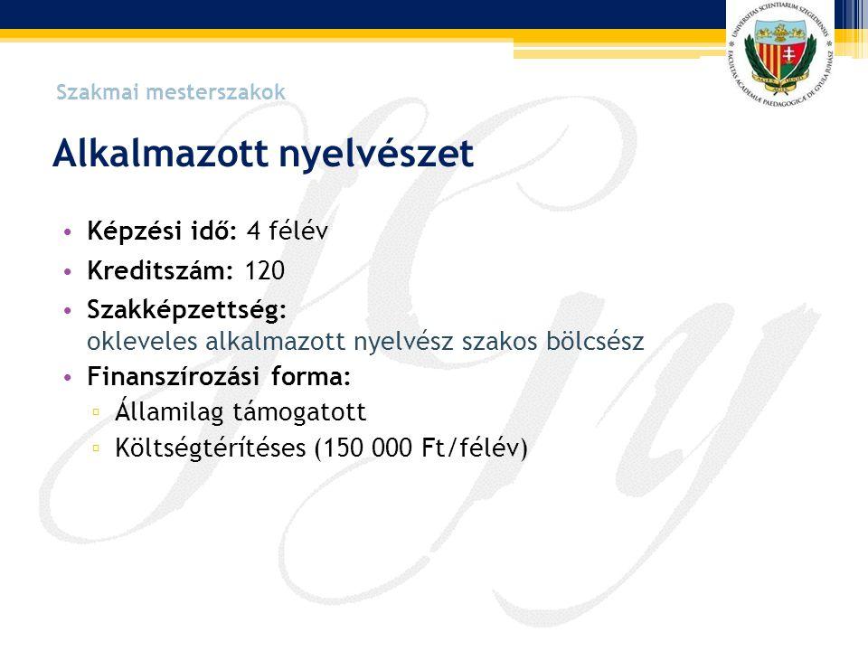 Alkalmazott nyelvészet • Képzési idő: 4 félév • Kreditszám: 120 • Szakképzettség: okleveles alkalmazott nyelvész szakos bölcsész • Finanszírozási form