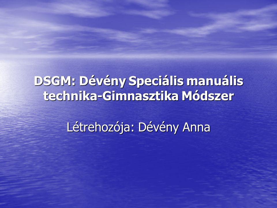 DSGM: Dévény Speciális manuális technika-Gimnasztika Módszer Létrehozója: Dévény Anna
