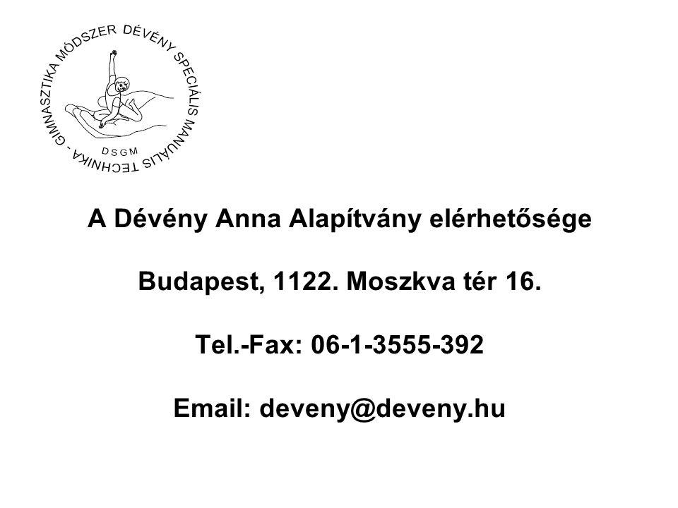 A Dévény Anna Alapítvány elérhetősége Budapest, 1122. Moszkva tér 16. Tel.-Fax: 06-1-3555-392 Email: deveny@deveny.hu