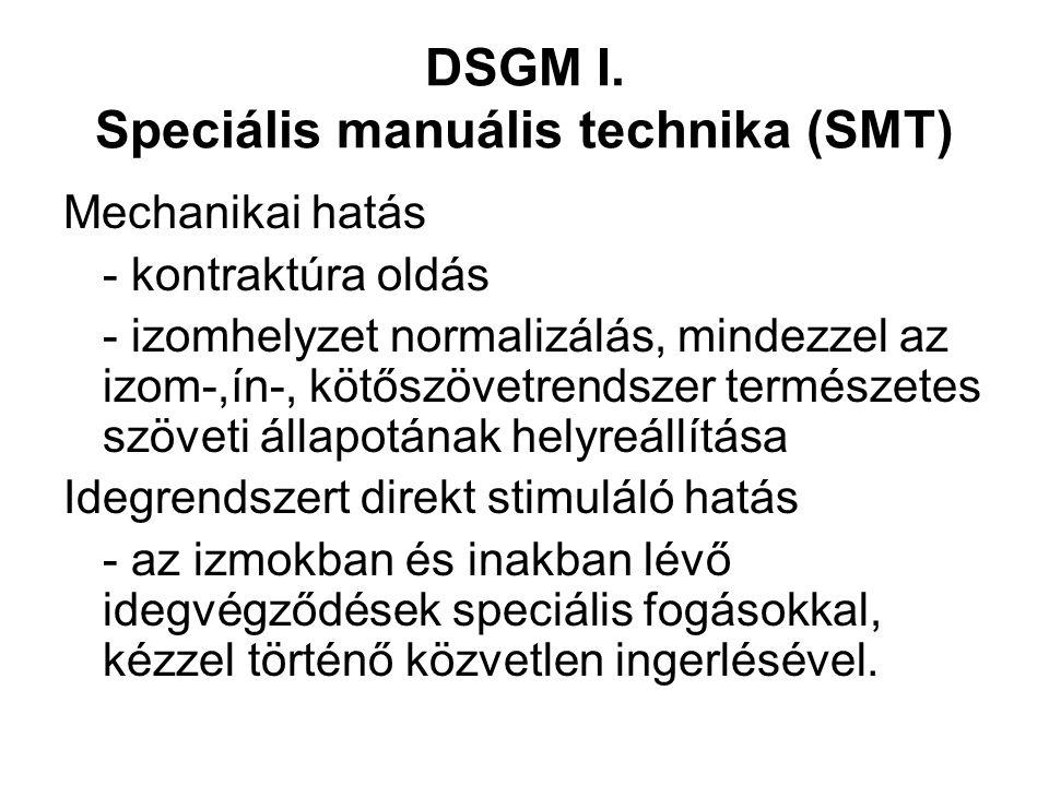 DSGM I. Speciális manuális technika (SMT) Mechanikai hatás - kontraktúra oldás - izomhelyzet normalizálás, mindezzel az izom-,ín-, kötőszövetrendszer