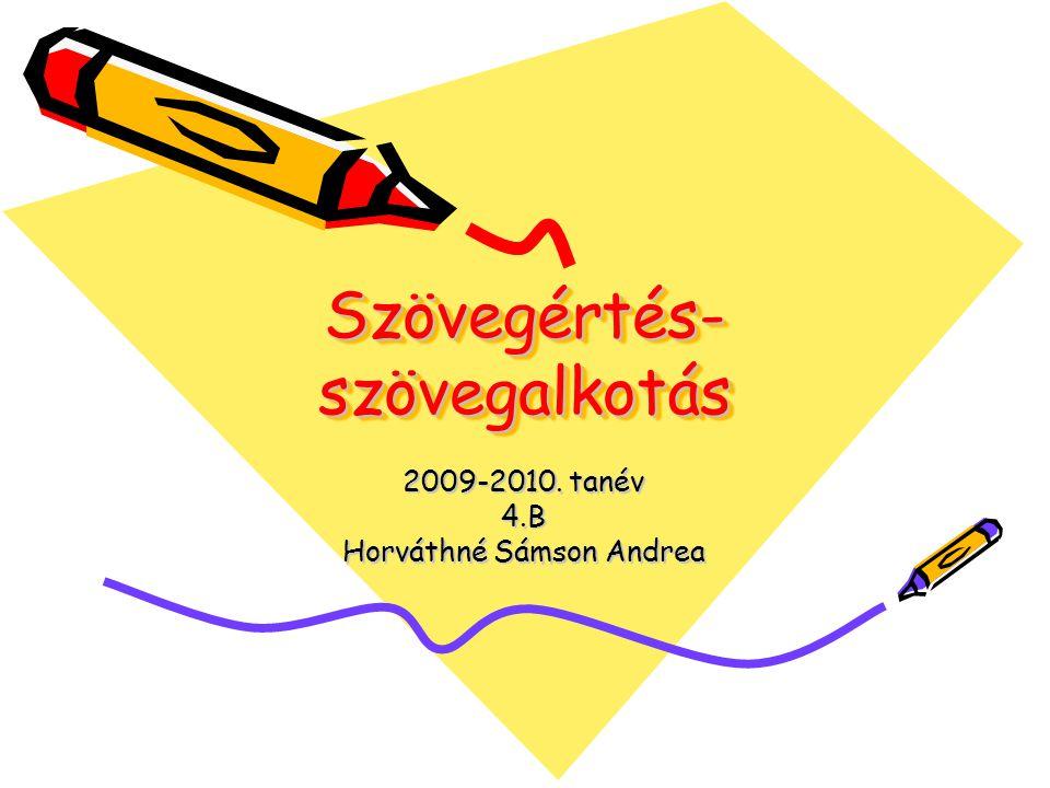 Szövegértés- szövegalkotás 2009-2010. tanév 4.B Horváthné Sámson Andrea