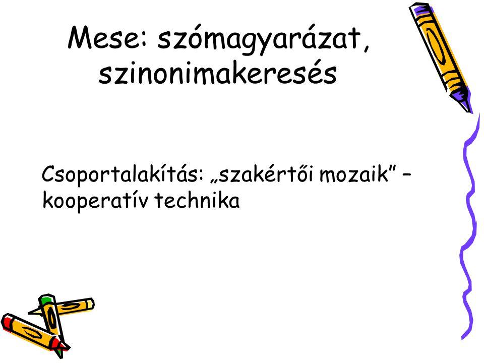 """Mese: szómagyarázat, szinonimakeresés Csoportalakítás: """"szakértői mozaik"""" – kooperatív technika"""
