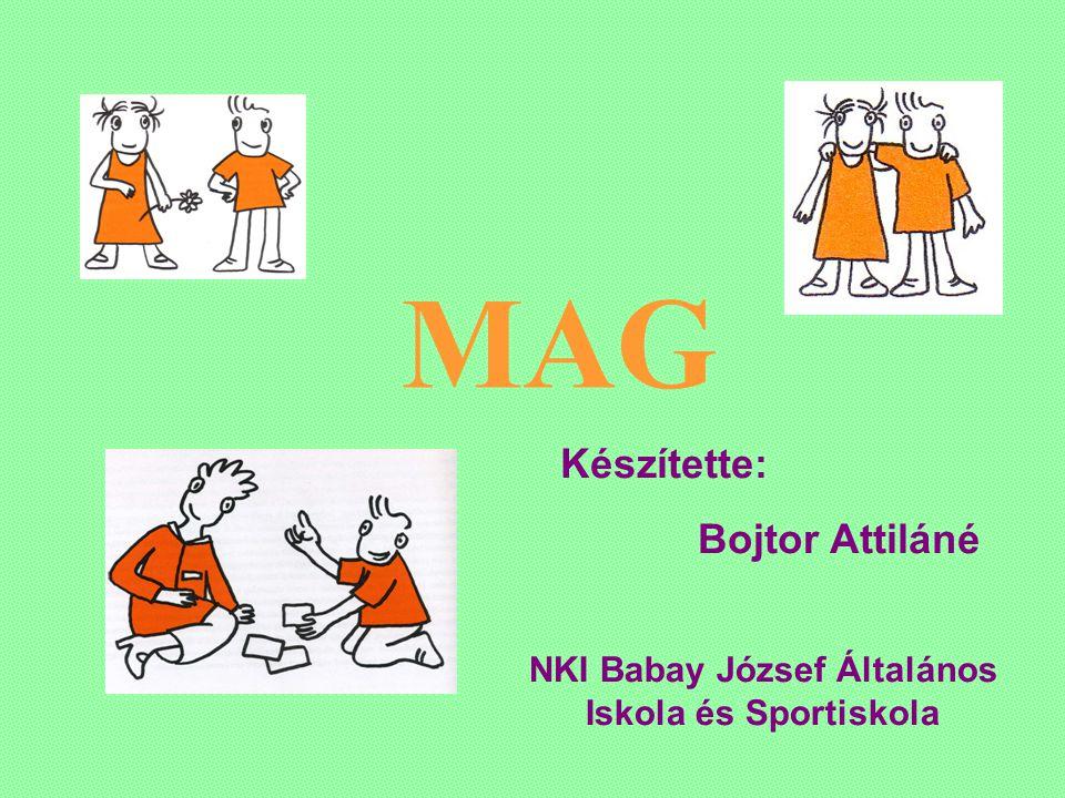 MAG Készítette: Bojtor Attiláné NKI Babay József Általános Iskola és Sportiskola