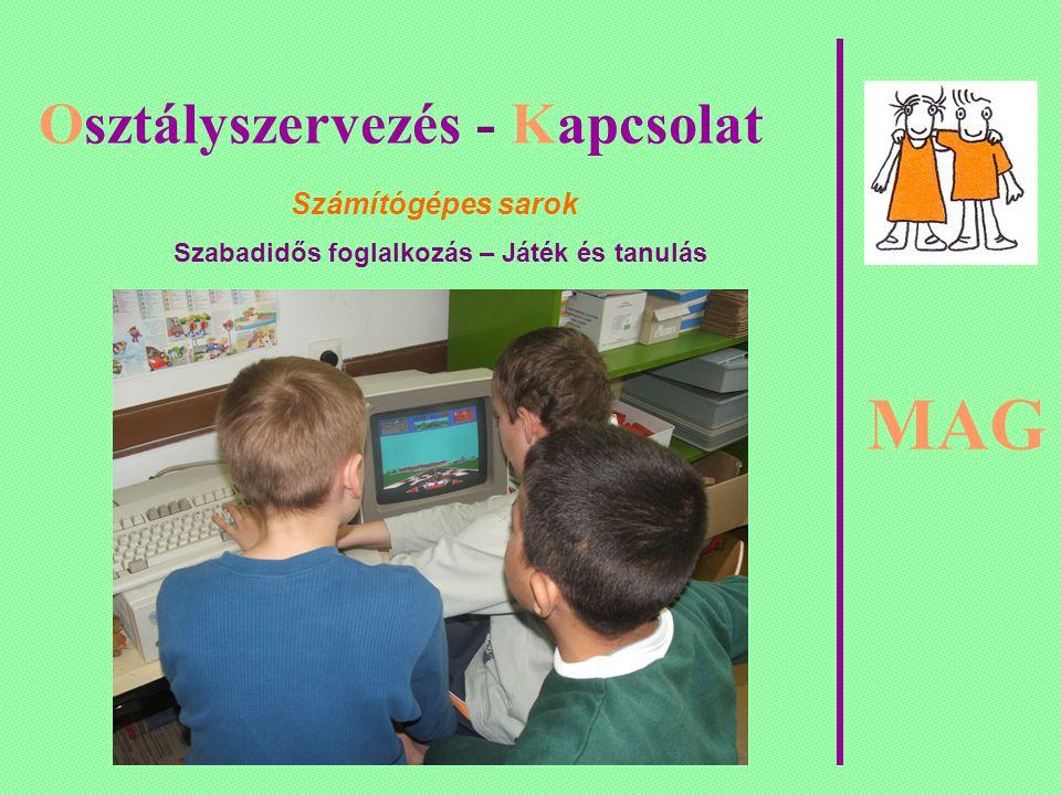 MAG Osztályszervezés - Kapcsolat Számítógépes sarok Szabadidős foglalkozás – Játék és tanulás