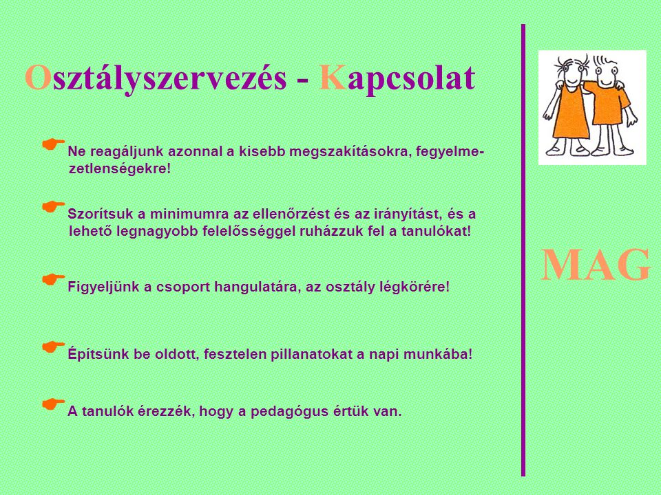 MAG Osztályszervezés - Kapcsolat Az osztályterem átalakítása csoportmunkára hagyományos padokkal Tanóra – magyar nyelv és irodalom