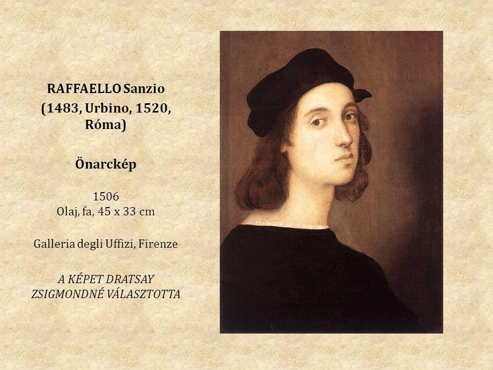 RAFFAELLO Sanzio (1483, Urbino, 1520, Róma) Önarckép 1506 Olaj, fa, 45 x 33 cm Galleria degli Uffizi, Firenze A KÉPET DRATSAY ZSIGMONDNÉ VÁLASZTOTTA
